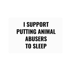 """I support putting animal abusers to sleep Doormat 24""""x16"""""""