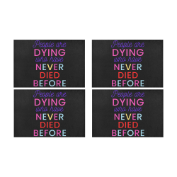 Trump PEOPLE ARE DYING WHO HAVE NEVER DIED BEFORE Placemat 12'' x 18'' (Four Pieces)