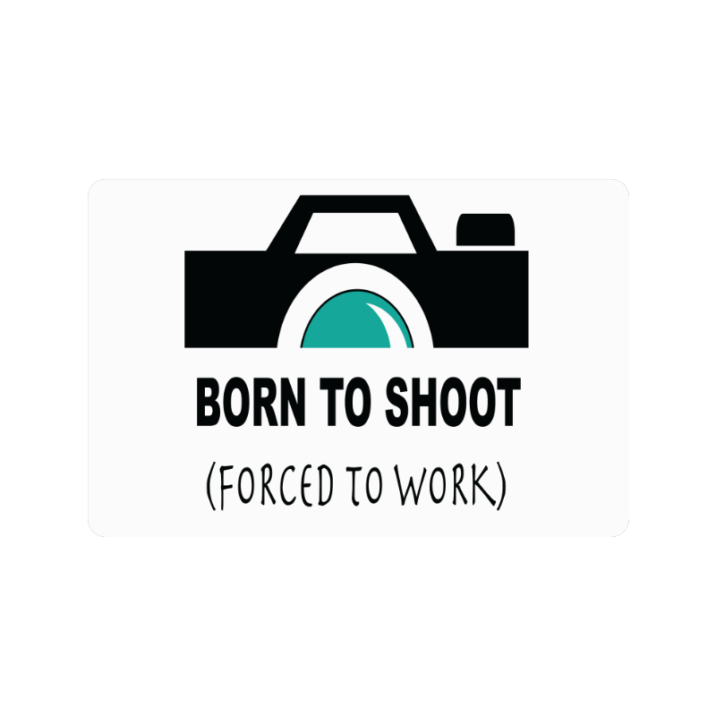 "Born to Shoot Forced to Work Doormat 24""x16"""