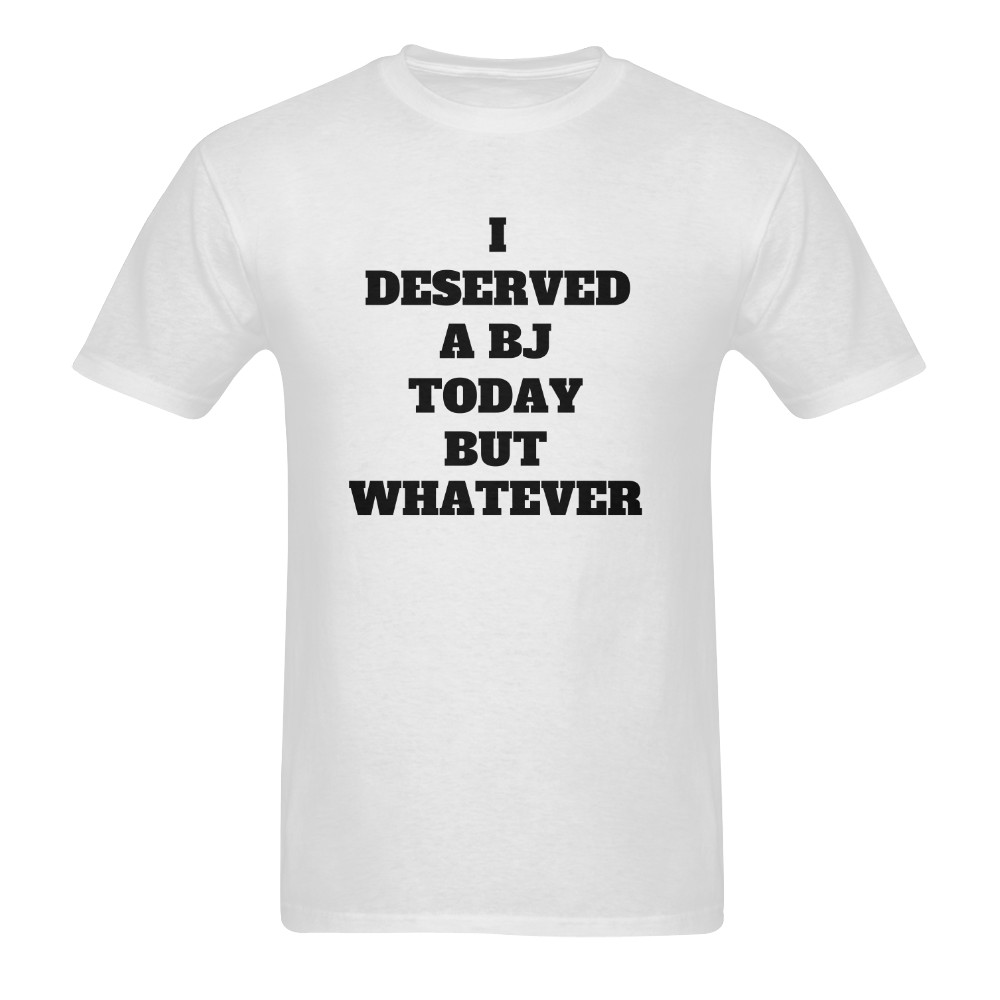 I Deserve a BJ Today but Whatever Men's T-Shirt in USA Size (Two Sides Printing)