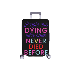 "Trump PEOPLE ARE DYING WHO HAVE NEVER DIED BEFORE Luggage Cover/Small 18""-21"""