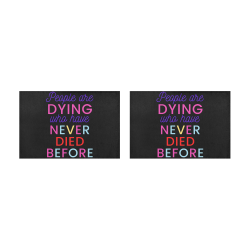 Trump PEOPLE ARE DYING WHO HAVE NEVER DIED BEFORE Placemat 12'' x 18'' (Two Pieces)