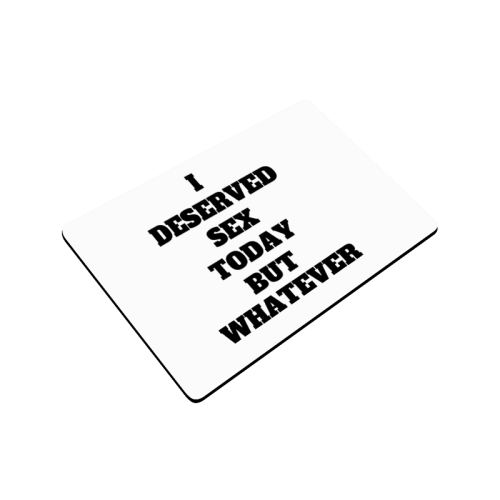 """I deserved sex today but whatever Doormat 24""""x16"""""""